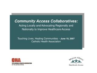 Community Access Collaboratives:  Acting Locally and Advocating Regionally and Nationally to Improve Healthcare Access
