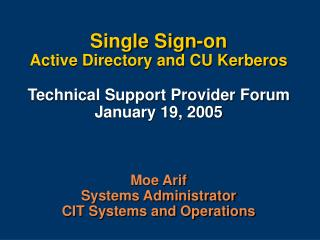 Single Sign-on Active Directory and CU Kerberos  Technical Support Provider Forum January 19, 2005   Moe Arif Systems Ad