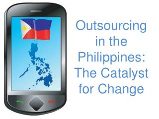 Outsourcing in the Philippines: The Catalyst for Change