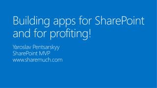 Building  apps for SharePoint  and for profiting!