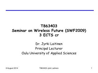 T863403  Seminar on Wireless Future (SWF2009) 3 ECTS cr