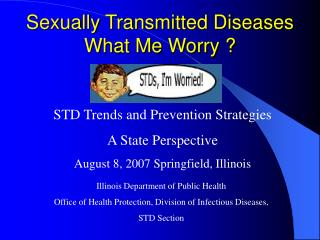 Sexually Transmitted Diseases What Me Worry ?