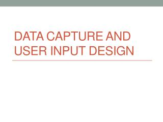 data Capture and user Input Design