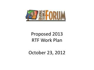 Proposed 2013 RTF Work Plan October 23, 2012