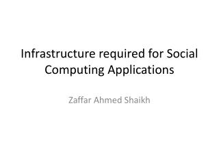 Infrastructure required for Social Computing Applications