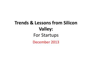 Trends & Lessons from Silicon Valley: For Startups