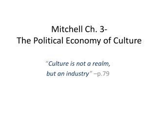 Mitchell Ch. 3-  The Political Economy of Culture