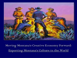 Moving Montana's Creative Economy Forward:  Exporting Montana's Culture to the World