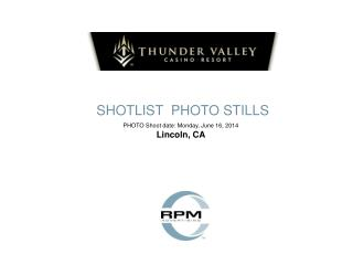 SHOTLIST  PHOTO STILLS PHOTO Shoot date:  Monday, June 16,  2014     Lincoln, CA