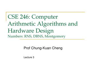 CSE 246: Computer Arithmetic Algorithms and Hardware Design Numbers: RNS, DBNS, Montgomory
