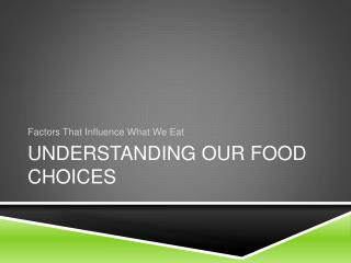 UNDERSTANDING OUR FOOD CHOICES