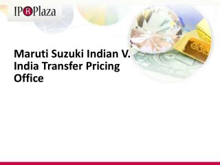 Maruti  Suzuki Indian V. India Transfer Pricing Office