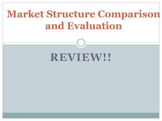 Market Structure Comparison and Evaluation