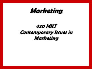 Marketing 420 MKT Contemporary Issues in Marketing