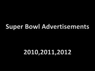 Super Bowl Advertisements 2010,2011,2012