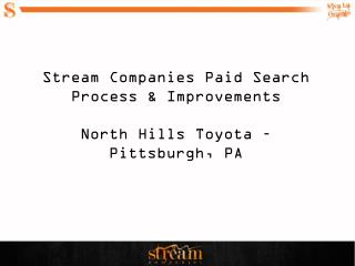 Stream Companies Paid Search Process & Improvements North Hills Toyota – Pittsburgh, PA