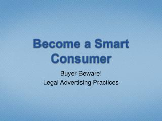 Become a Smart Consumer