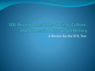 SOL Review Questions: Society, Culture, and Domestic Affairs in US History