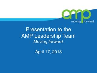 Presentation to the  AMP Leadership Team Moving forward.
