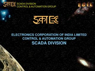 ELECTRONICS CORPORATION OF INDIA LIMITED CONTROL & AUTOMATION GROUP SCADA DIVISION