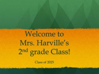 Welcome to  Mrs. Harville's  2 nd  grade Class!