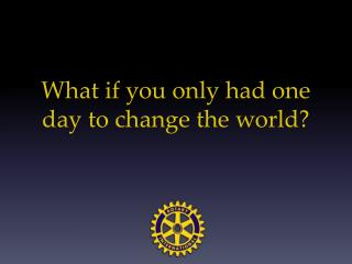 What if you only had one day to change the world?