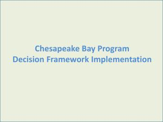 Chesapeake Bay Program Decision Framework Implementation