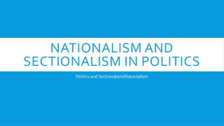 Nationalism and sectionalism in politics