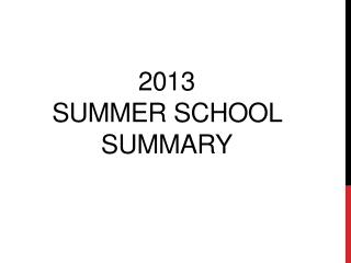 2013  Summer School Summary