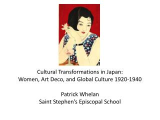 Cultural Transformations in Japan: Women, Art Deco, and Global Culture 1920-1940 Patrick Whelan