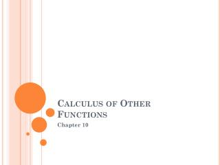 Calculus of Other Functions