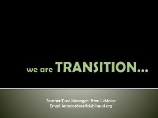 we are TRANSITION…