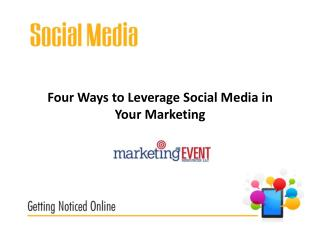 Four Ways  to Leverage  Social Media in Your Marketing