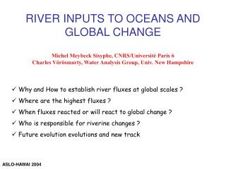 RIVER INPUTS TO OCEANS AND GLOBAL CHANGE Michel Meybeck Sisyphe, CNRS/Université Paris 6 Charles Vörösmarty, Water Analy