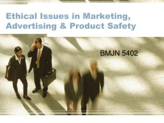 Ethical Issues in Marketing, Advertising & Product Safety