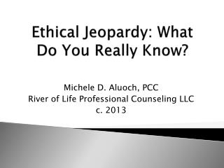 Ethical Jeopardy: What Do  You Really Know ?