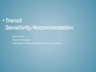 Transit  Sensitivity/Accommodation 	Jason  Alves Program Manager