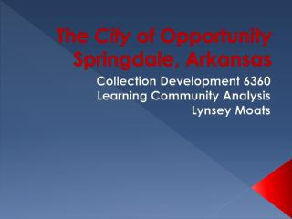 The  City  of Opportunity Springdale, Arkansas