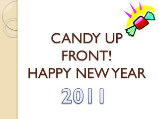 CANDY UP FRONT! HAPPY NEW YEAR