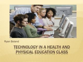Technology in a health and Physical education class