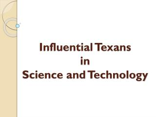 Influential Texans  in Science and Technology