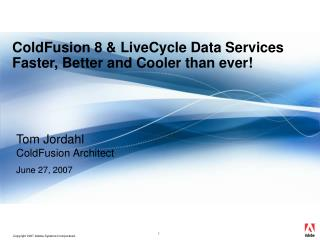 ColdFusion 8 & LiveCycle Data Services Faster, Better and Cooler than ever!