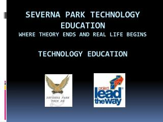 Severna Park Technology Education Where theory ends and real life begins Technology education