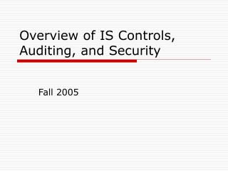 Overview of IS Controls, Auditing, and Security