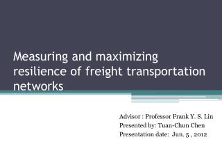 Measuring and maximizing resilience of freight transportation networks