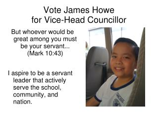Vote James Howe for Vice-Head Councillor