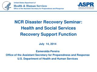 July  14, 2014 Esmeralda Pereira Office of the Assistant Secretary for Preparedness and Response