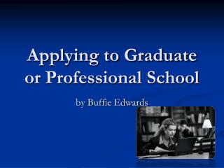 Applying to Graduate or Professional School