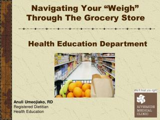 "Navigating Your ""Weigh"" Through The Grocery Store"