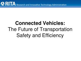Connected Vehicles:  The Future of Transportation Safety and Efficiency